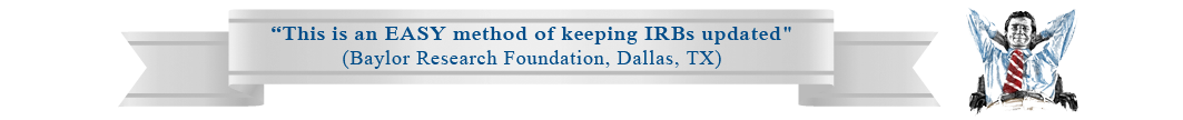 """""""This is an EASY method of keeping IRBs updated"""" (Baylor Research Foundation, Dallas, TX)"""